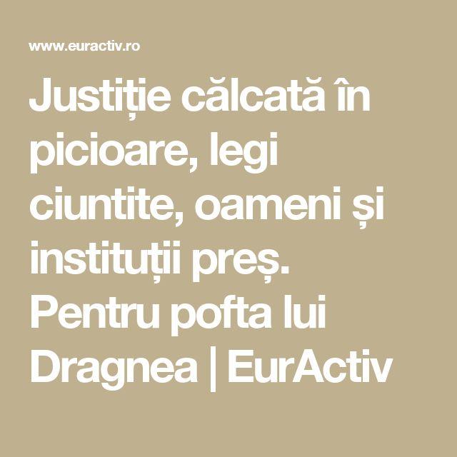 Justiție călcată în picioare, legi ciuntite, oameni și instituții preș. Pentru pofta lui Dragnea | EurActiv