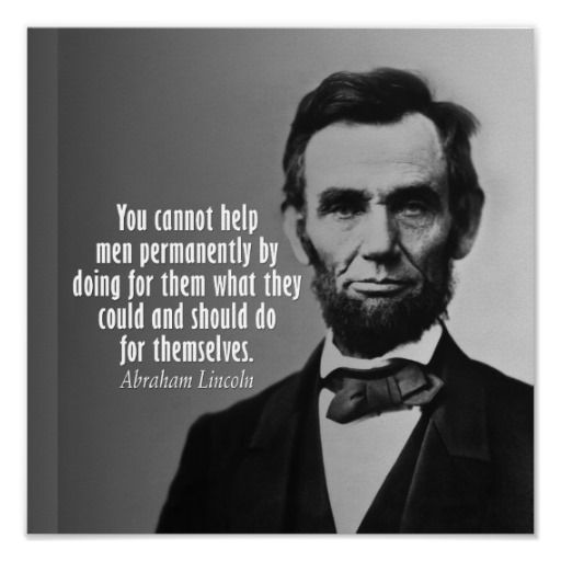 If only people lived by these words today, our country would be much better off! Abraham Lincoln Quote Posters