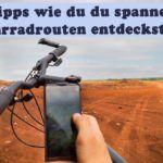 Neue Routen entdecken? 4 Tipps zum Fahrradtour planen.