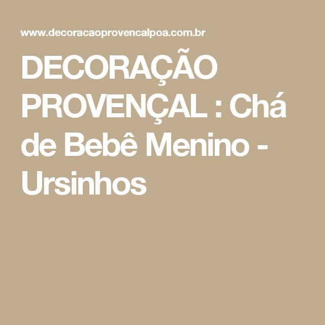 DECORAÇÃO PROVENÇAL : Chá de Bebê Menino - Ursinhos