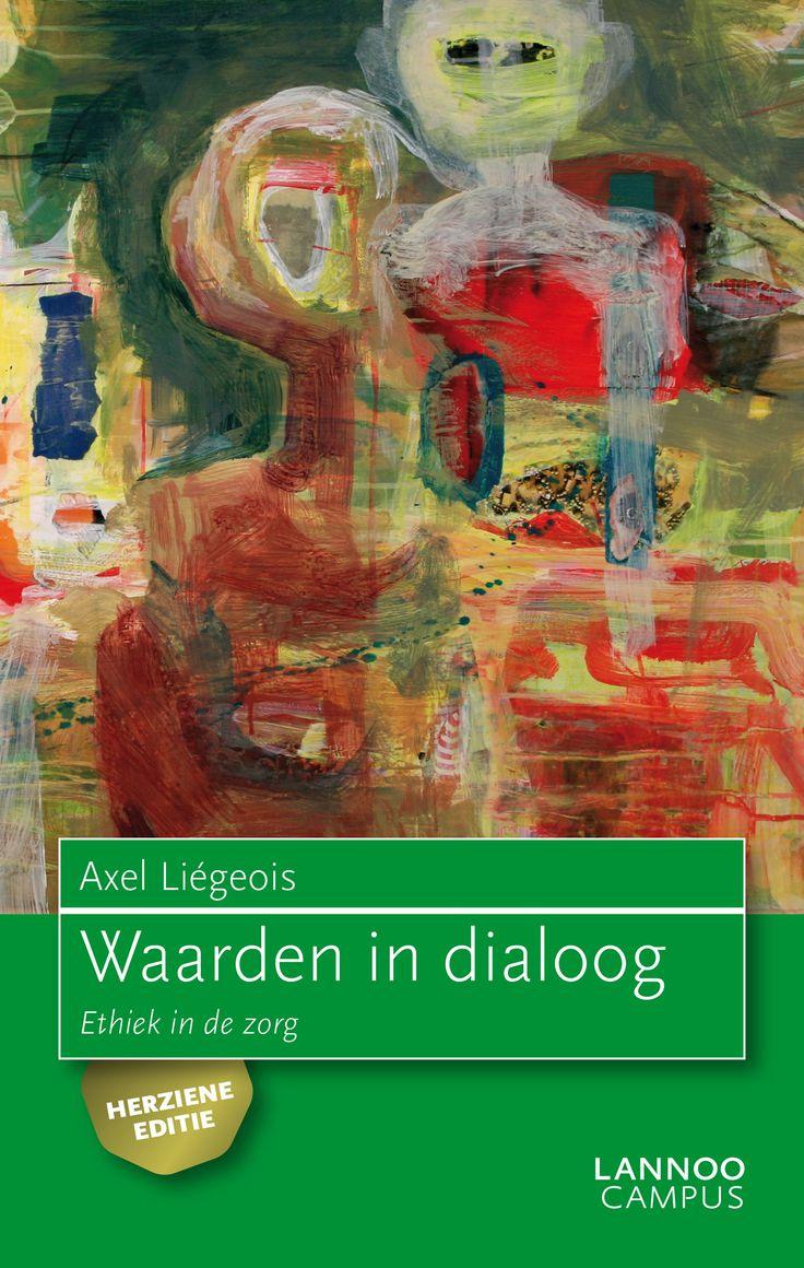 Waarden in dialoog : Ethiek in de zorg - Axel Liégeois - plaatsnr. 170/212 #Gezondheidszorg #Ethiek