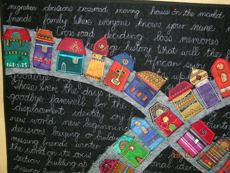 Griet Lombard : Crossroads This is all about migration to a new country. Machine appliqued houses onto a background filled with machine written thoughts