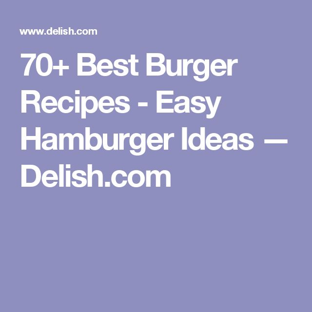 70+ Best Burger Recipes - Easy Hamburger Ideas — Delish.com