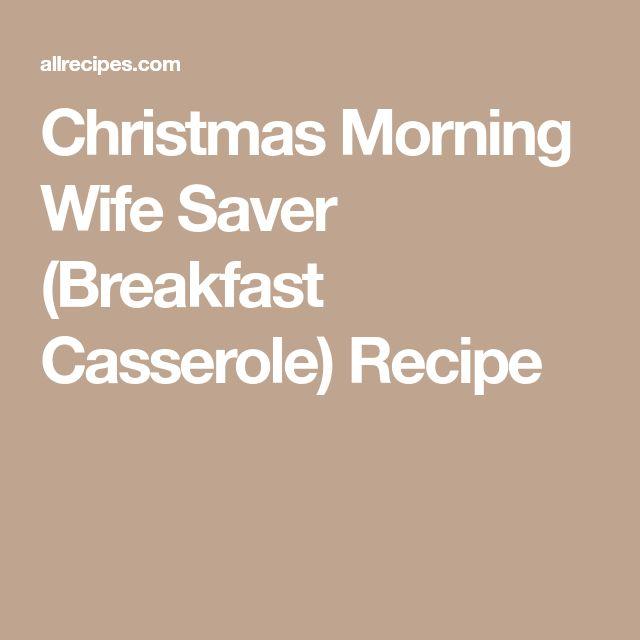 Christmas Morning Wife Saver (Breakfast Casserole) Recipe