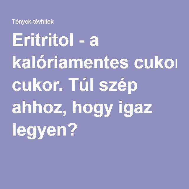 Eritritol - a kalóriamentes cukor. Túl szép ahhoz, hogy igaz legyen?