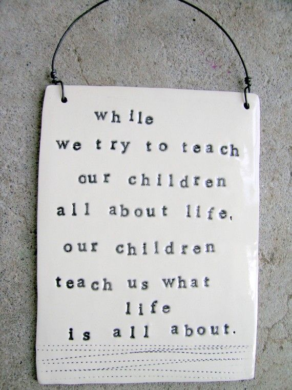 Children: Life Quotes, Life Lessons, Be A Mom, So True, Child Life, Mom Quotes, Teacher, Children Teaching, Kid