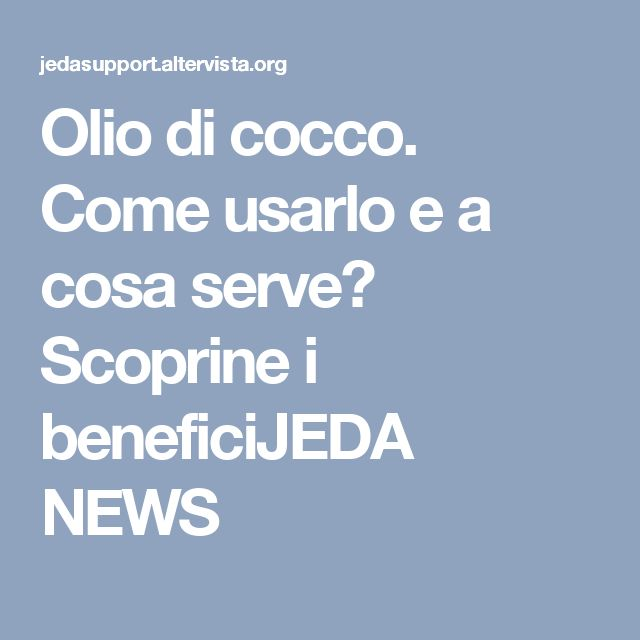 Olio di cocco. Come usarlo e a cosa serve? Scoprine i beneficiJEDA NEWS