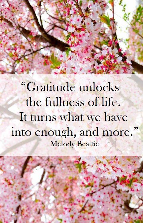 """Gratitude unlocks the fullness of life. It turns what we ..."