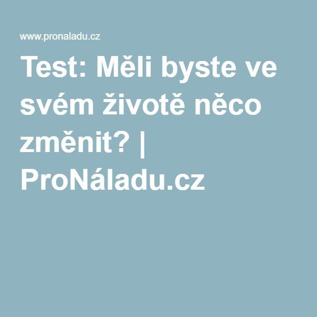Test: Měli byste ve svém životě něco změnit? | ProNáladu.cz