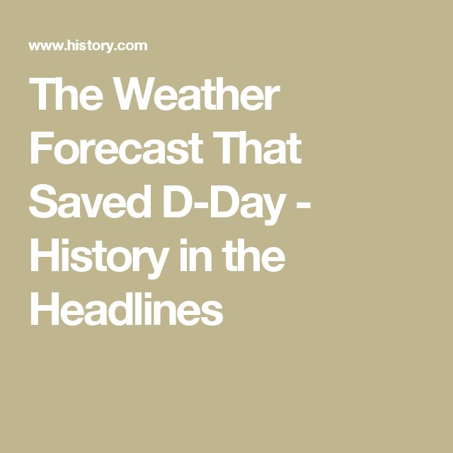 The Weather Forecast That Saved D-Day - History in the Headlines