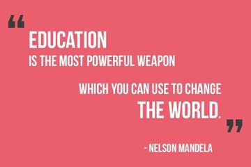 """""""Education is the most powerful weapon which you can use to change the world"""" - Nelson Mandela"""