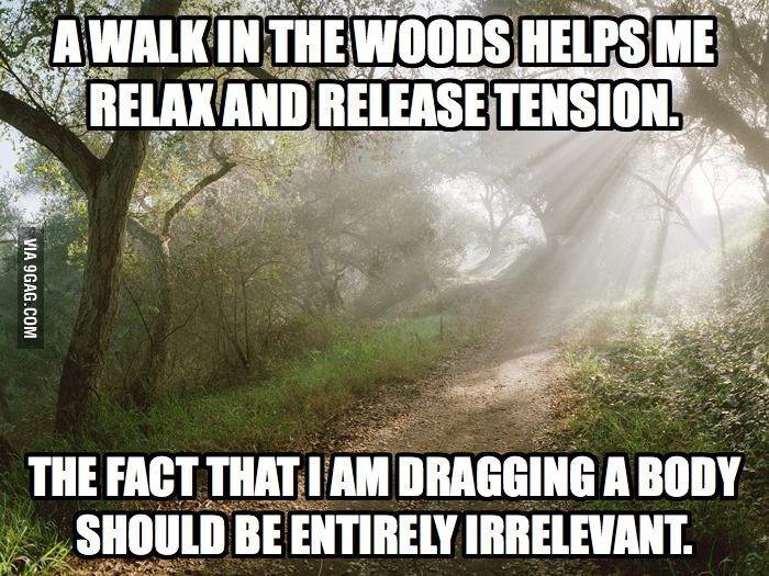 A walk in the woods helps me relax and release tension.  I am still smiling on this one!