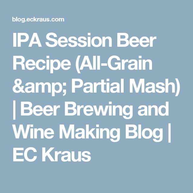 IPA Session Beer Recipe (All-Grain & Partial Mash) | Beer Brewing and Wine Making Blog | EC Kraus