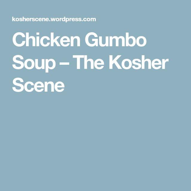 Chicken Gumbo Soup – The Kosher Scene