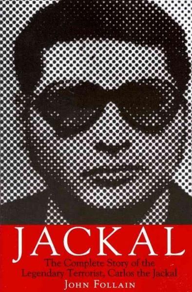 Jackal: The Complete Story of the Legendary Terrorist, Carlos the Jackal