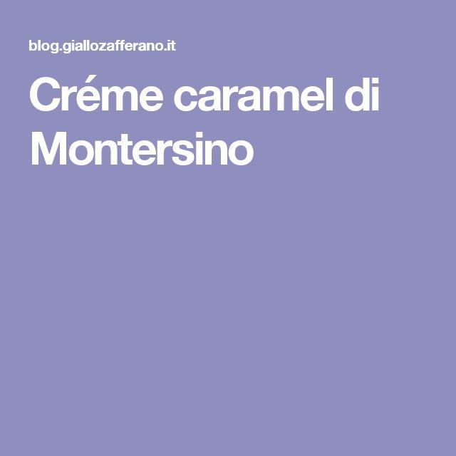 Créme caramel di Montersino