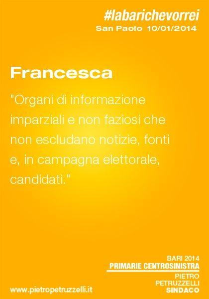 """Francesca: """"Organi di stampa imparziali e non faziosi che non escludano notizie, fonti e, in campagna elettorale, candidati"""". #labarichevorrei"""