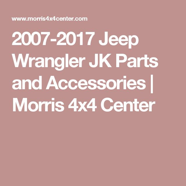 2007-2017 Jeep Wrangler JK Parts and Accessories | Morris 4x4 Center