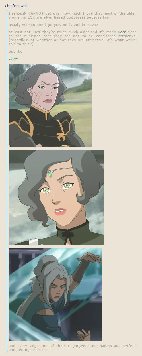 What's really great about this, I think, is that this is a TV show whose primary audience is children, and yet there's a reason why so much of the audience IS adults (even adults without kids). If you talk to anyone my age (let's say, late 20s), all of us love the adults in Legend of Korra. It reminds us that there are still awesome people we can grow up to be (admittedly, most of us don't have Toph and Katara for mothers, but still. xP)