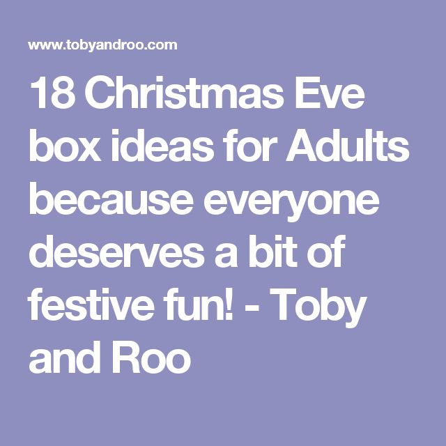 18 Christmas Eve box ideas for Adults because everyone deserves a bit of festive fun! - Toby and Roo