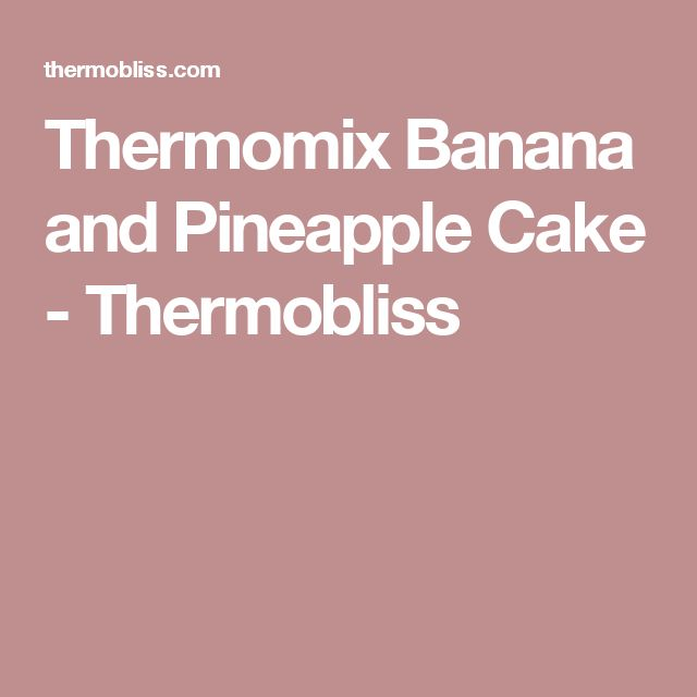 Thermomix Banana and Pineapple Cake - Thermobliss