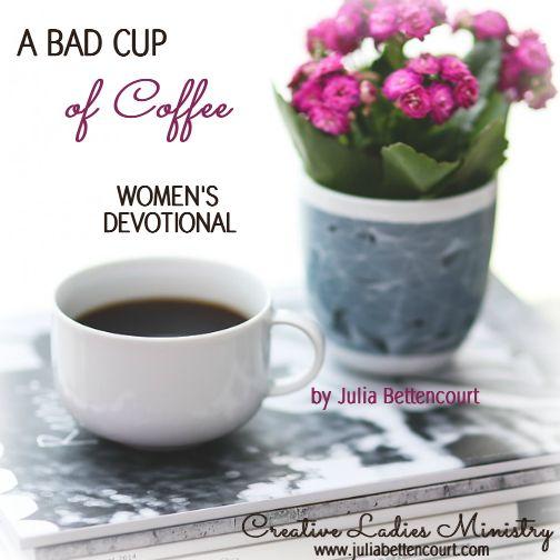 Coffee Devotional: A Bad Cup of Coffee by Julia Bettencourt.  #coffee #devotionals