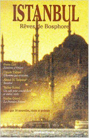 Amazon.fr - Istanbul : Rêves de Bosphore - Ahmet-Hamdi Tanpinar, Nedim Gürsel, Yachar Kemal, Pierre Loti, Collectif - Livres