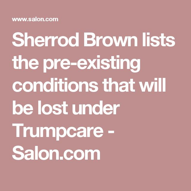 Sherrod Brown lists the pre-existing conditions that will be lost under Trumpcare - Salon.com
