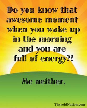 I'm a morning person! Yes I am!  #thyroid #fatigue #energy  www.ThyroidNation.com