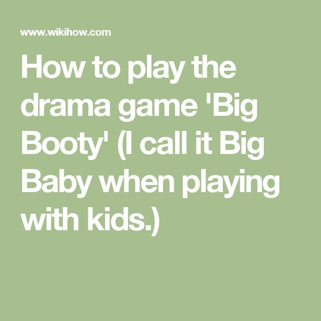 How to play the drama game 'Big Booty' (I call it Big Baby when playing with kids.)