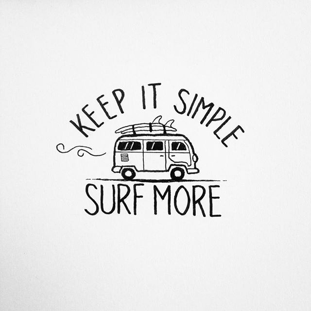 Keep it simple. Surf more