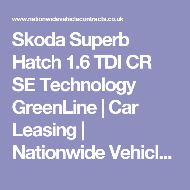 Skoda Superb Hatch 1.6 TDI CR SE Technology GreenLine | Car Leasing | Nationwide Vehicle Contracts
