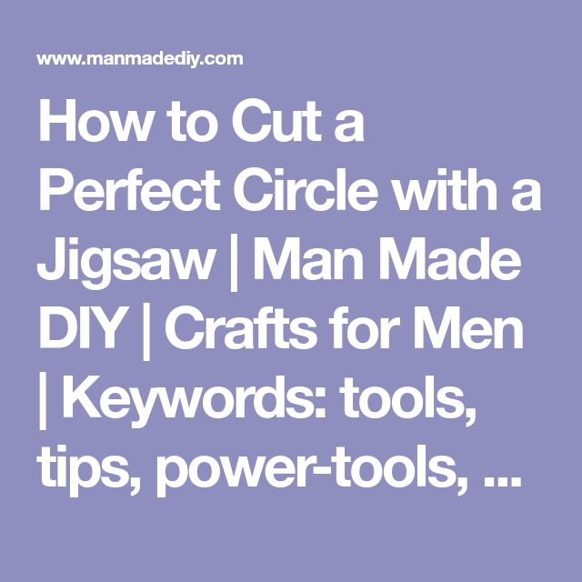 How to Cut a Perfect Circle with a Jigsaw | Man Made DIY | Crafts for Men | Keywords: tools, tips, power-tools, how-to