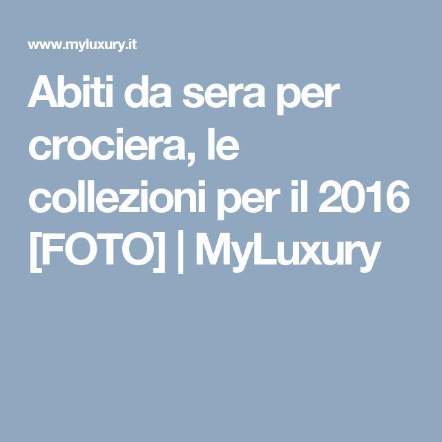 Abiti da sera per crociera, le collezioni per il 2016 [FOTO] | MyLuxury