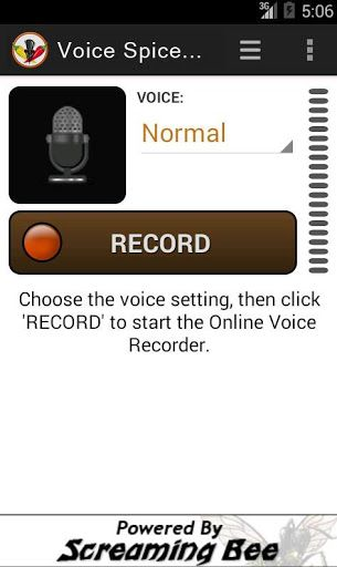 Spice up your voice recordings and share them with your friends for free!  Record, morph, and share your voice on many social media sites. <p>Online voice recording is now a reality for Android phones and tablets. Voice Spice works on a large variety of devices and runs on a vast number of Android operating systems. Whether you have the latest android system or an older device running Android 2.3, Voice Spice Online Voice will allow you easily to share voice messages on many social media…