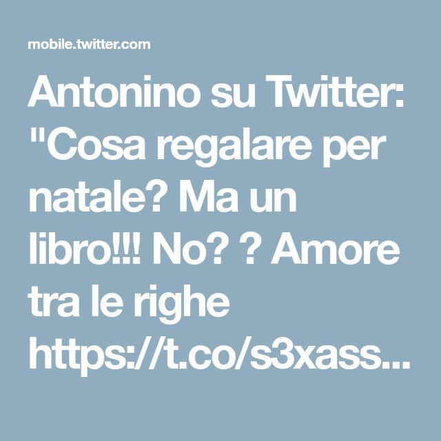 """Antonino su Twitter: """"Cosa regalare per natale? Ma un libro!!! No? 😉 Amore tra le righe https://t.co/s3xassLFCD"""""""