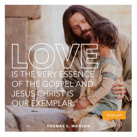 """~""""Love is the very essence of the gospel, and Jesus Christ is our exemplar.""""~ ...President Thomas S. Monson"""