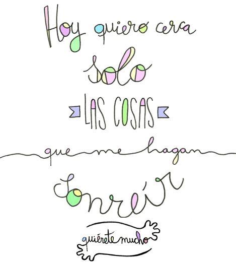 Láminas Positivas de QuiéreteMucho: Hoy quiero cerca solo las cosas que me hagan sonreír ----} @quieretemucho_