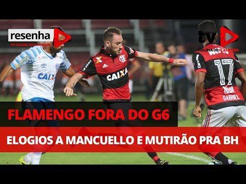"""RESENHA: """"Flamengo fora do G6 elogios a Mancuello e mutirão pra BH"""" https://youtu.be/4ENlYlrQ0jo"""