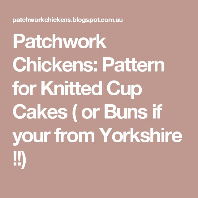 Patchwork Chickens: Pattern for Knitted Cup Cakes ( or Buns if your from Yorkshire !!)
