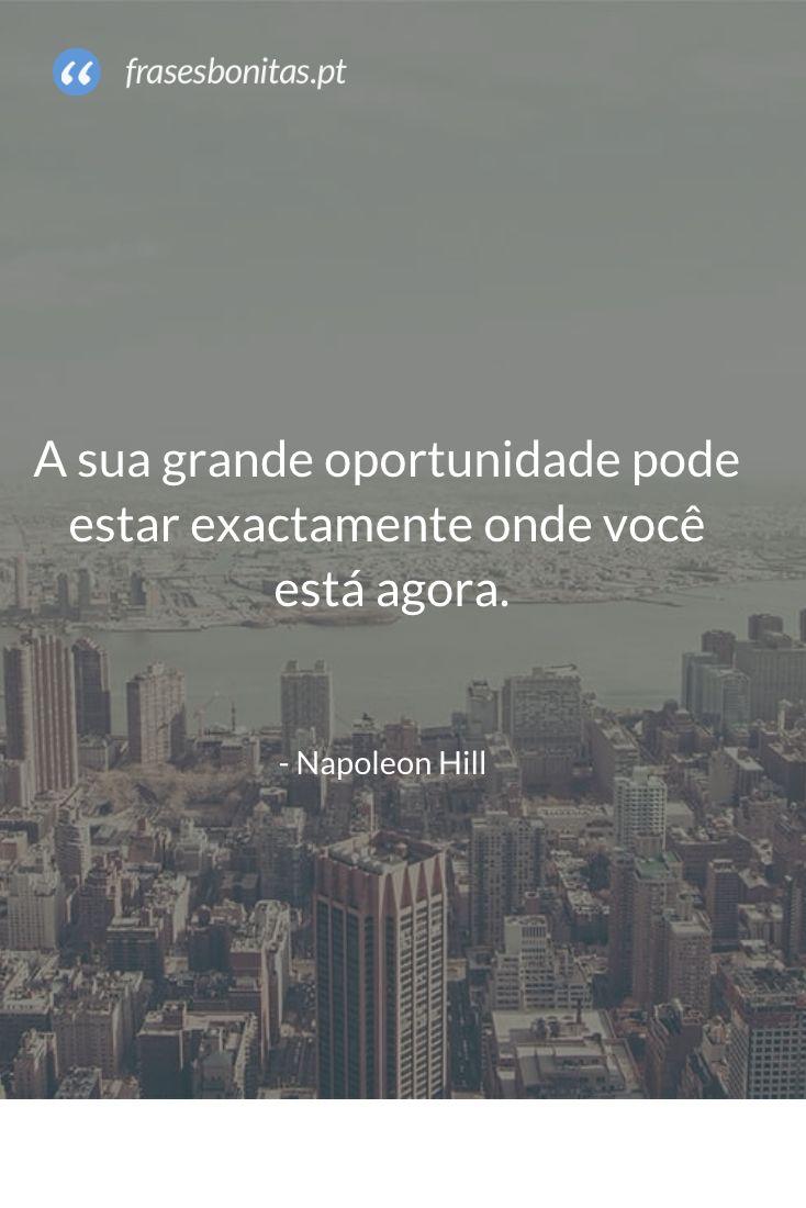 A sua grande #oportunidade pode estar exactamente onde você está agora - Napoleon Hill