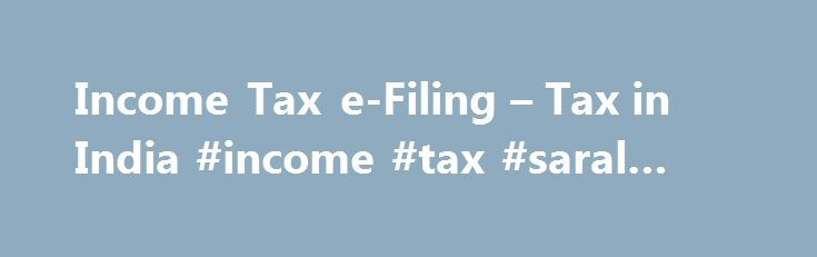 Income Tax e-Filing – Tax in India #income #tax #saral #form http://income.remmont.com/income-tax-e-filing-tax-in-india-income-tax-saral-form/  #e-filing income tax returns # Post navigation Income Tax e-Filing Income Tax e-Filing: Filing of income tax returns can be done online from the convenience of your home or office. This is what is referred to as e-filing. There are two different methods through which you can take advantage of this cost-free and easy-to-use online […]