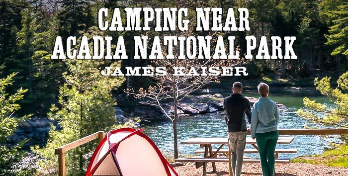 My guide to the best camping near Acadia National Park, including campgrounds with waterfront views.