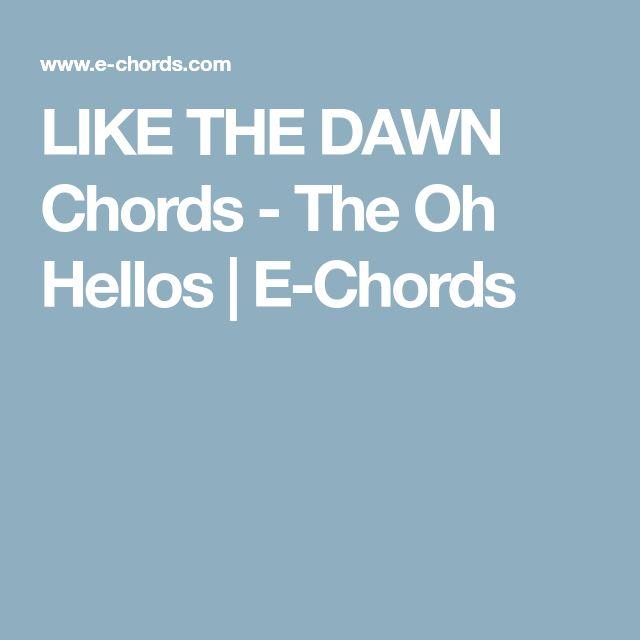 LIKE THE DAWN Chords - The Oh Hellos | E-Chords