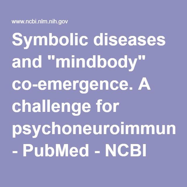 "Symbolic diseases and ""mindbody"" co-emergence. A challenge for psychoneuroimmunology. - PubMed - NCBI"