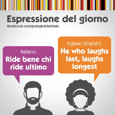 Italian / English idiom: he who laughs last, laughs longest