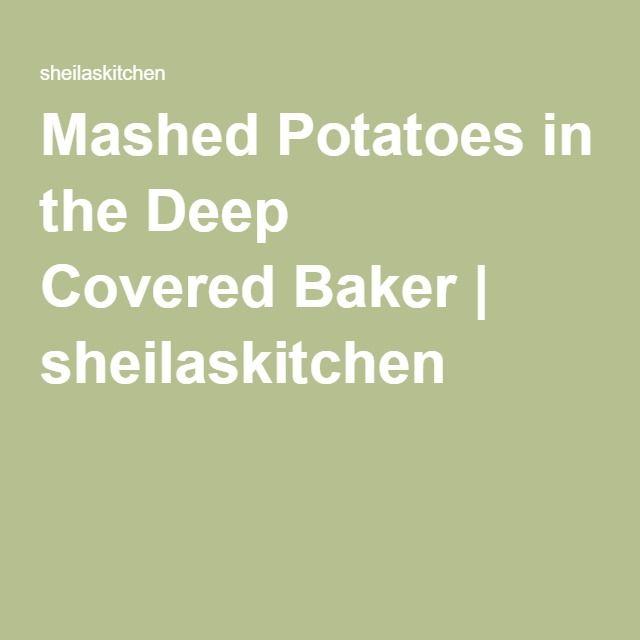 Mashed Potatoes in the Deep CoveredBaker   sheilaskitchen
