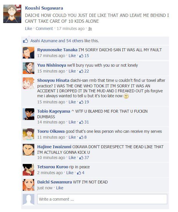 Haikyuu characters on Facebook~ I just love how it escalates and how Daichi says he's not dead XD Kuroo hahaha xD