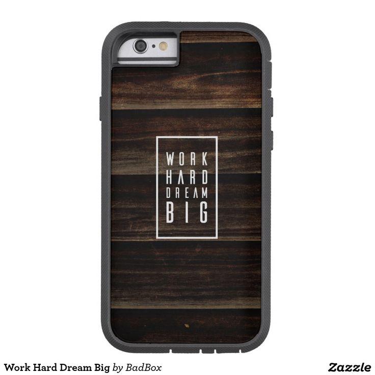 Work Hard Dream Big Tough Xtreme iPhone 6 Case
