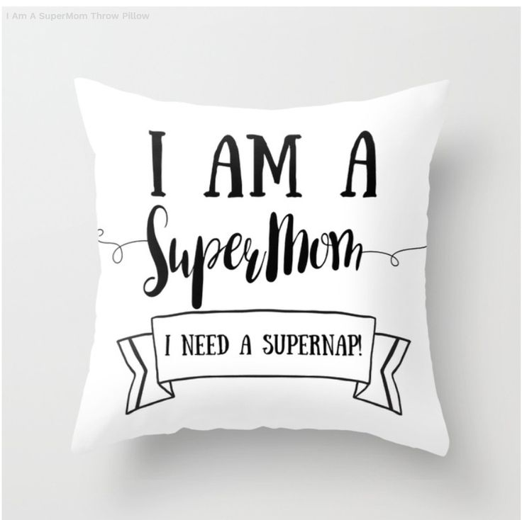 I Am A SuperMom Throw Pillow on Society6. (We all need that SuperNap)